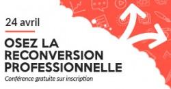 CONFÉRENCE : OSEZ LA RECONVERSION PROFESSIONNELLE !
